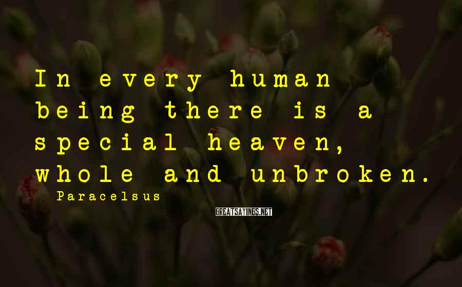 Paracelsus Sayings: In every human being there is a special heaven, whole and unbroken.