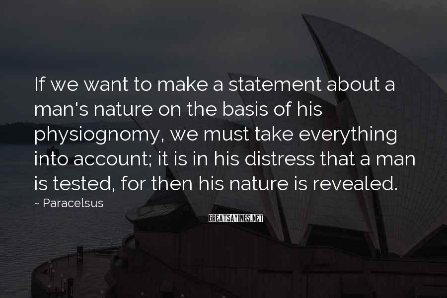 Paracelsus Sayings: If we want to make a statement about a man's nature on the basis of