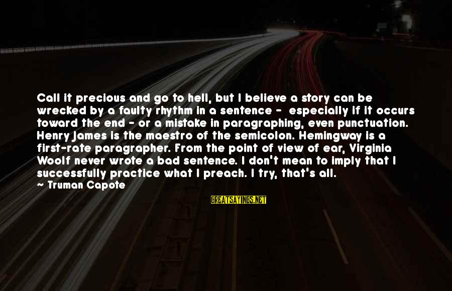 Paragrapher Sayings By Truman Capote: Call it precious and go to hell, but I believe a story can be wrecked