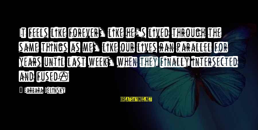 Parallel Relationship Sayings By Barbara Delinsky: It feels like forever, like he's lived through the same things as me, like our