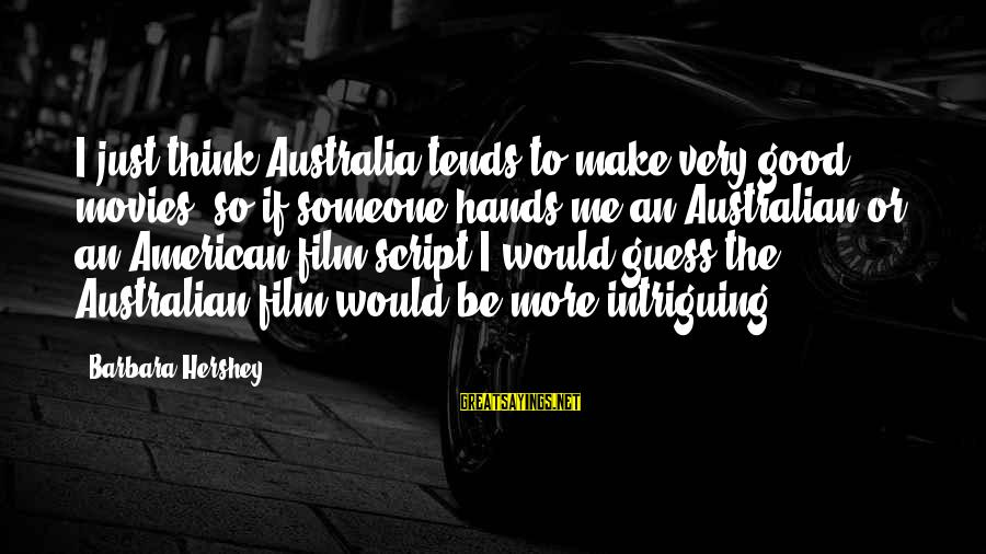 Parallel Relationship Sayings By Barbara Hershey: I just think Australia tends to make very good movies, so if someone hands me