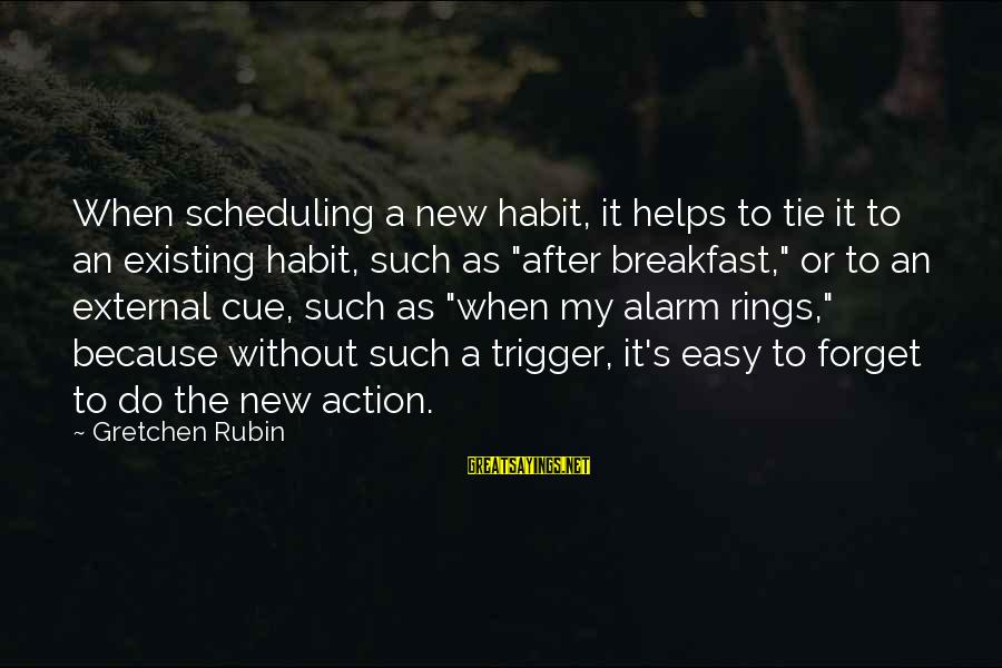Parallel Relationship Sayings By Gretchen Rubin: When scheduling a new habit, it helps to tie it to an existing habit, such