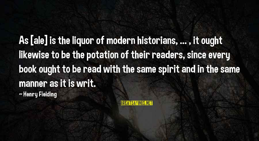 Parallel Relationship Sayings By Henry Fielding: As [ale] is the liquor of modern historians, ... , it ought likewise to be