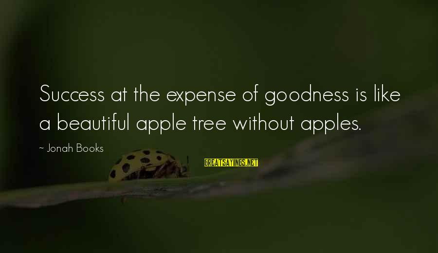 Parallel Relationship Sayings By Jonah Books: Success at the expense of goodness is like a beautiful apple tree without apples.