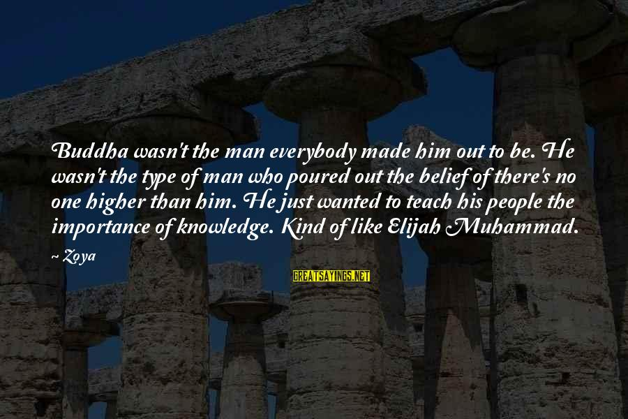 Parallel Relationship Sayings By Zoya: Buddha wasn't the man everybody made him out to be. He wasn't the type of