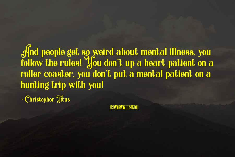 Parda In Islam Sayings By Christopher Titus: And people get so weird about mental illness, you follow the rules! You don't up