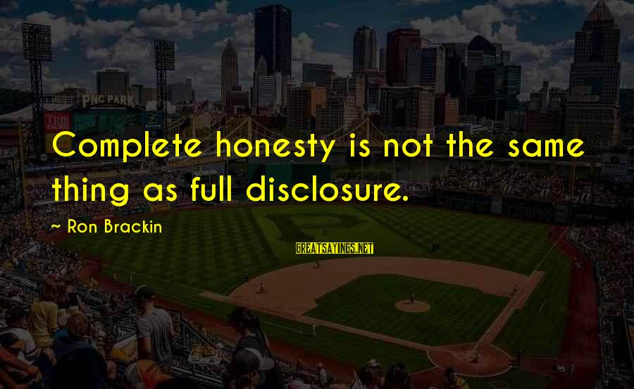 Parda In Islam Sayings By Ron Brackin: Complete honesty is not the same thing as full disclosure.