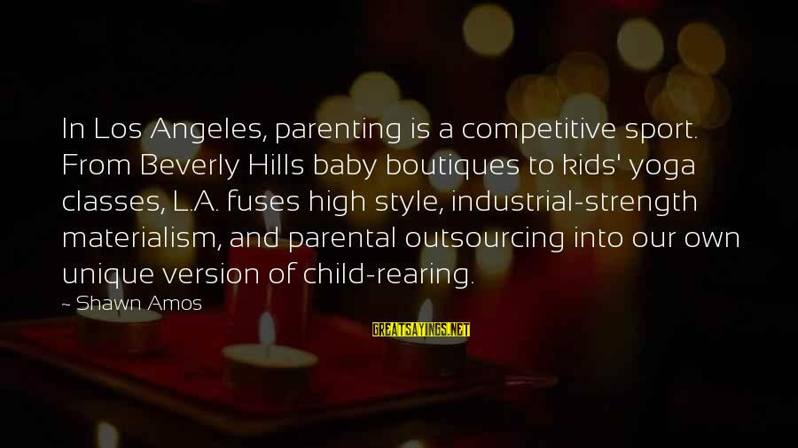 Parenting Classes Sayings By Shawn Amos: In Los Angeles, parenting is a competitive sport. From Beverly Hills baby boutiques to kids'