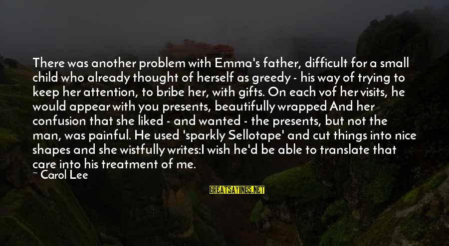 Parenting Skills Sayings By Carol Lee: There was another problem with Emma's father, difficult for a small child who already thought