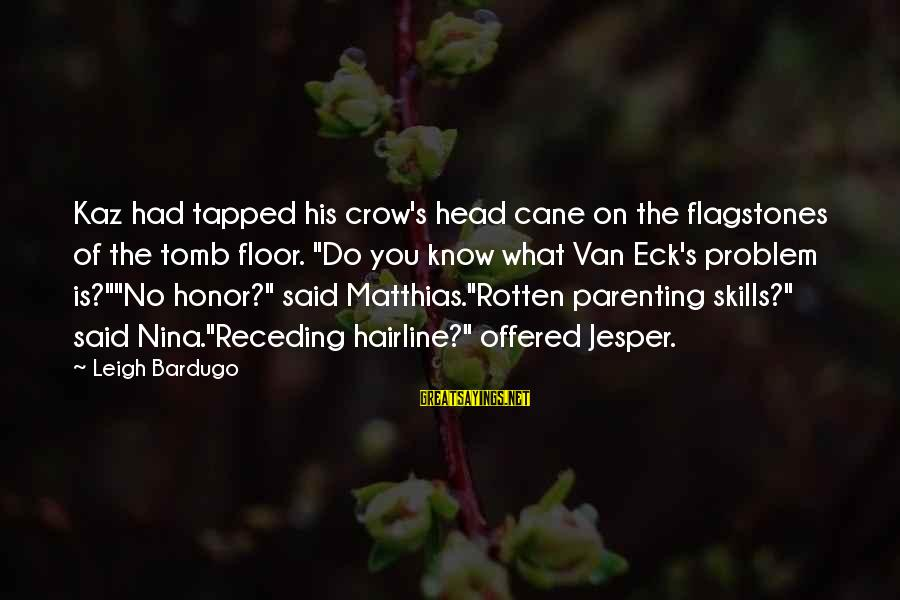 "Parenting Skills Sayings By Leigh Bardugo: Kaz had tapped his crow's head cane on the flagstones of the tomb floor. ""Do"
