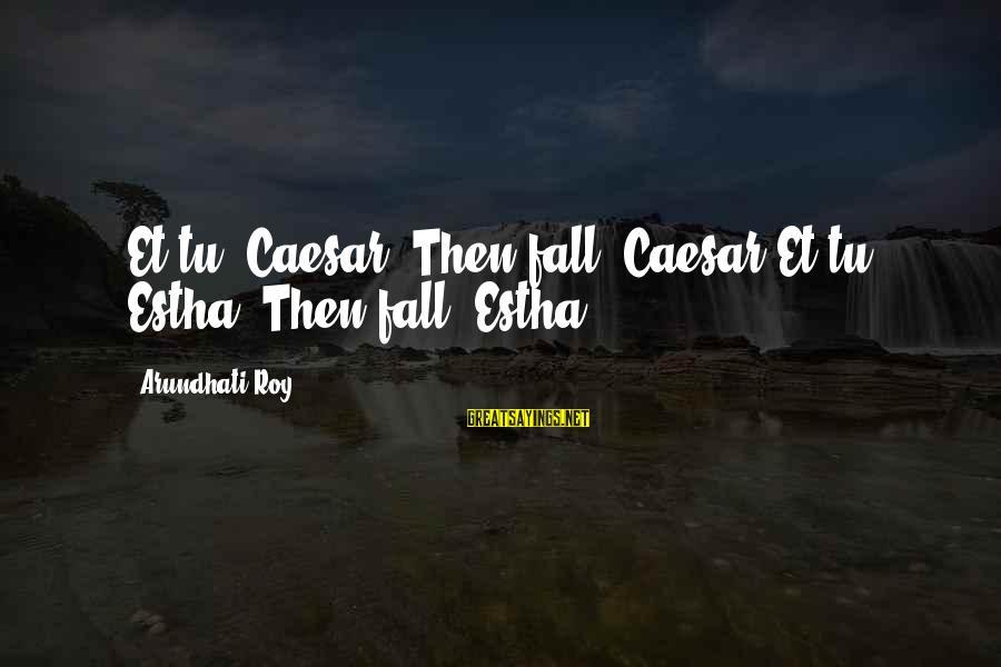 Parents In Malayalam Sayings By Arundhati Roy: Et tu, Caesar? Then fall, Caesar.Et tu, Estha? Then fall, Estha.