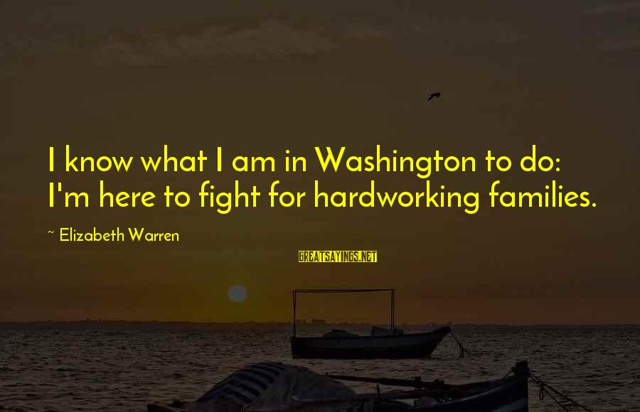 Parents In Malayalam Sayings By Elizabeth Warren: I know what I am in Washington to do: I'm here to fight for hardworking