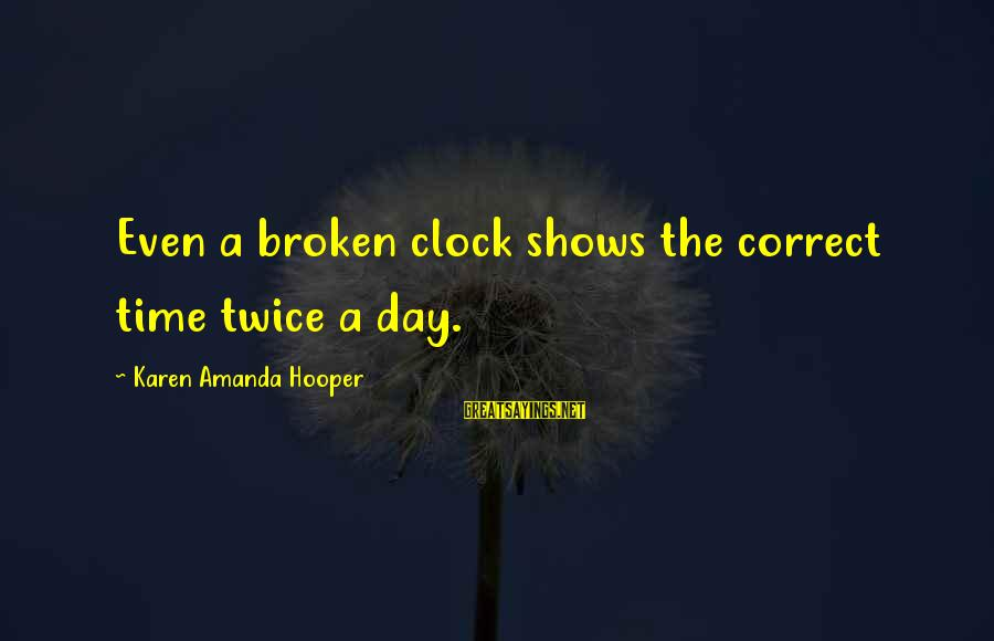 Parents In Malayalam Sayings By Karen Amanda Hooper: Even a broken clock shows the correct time twice a day.