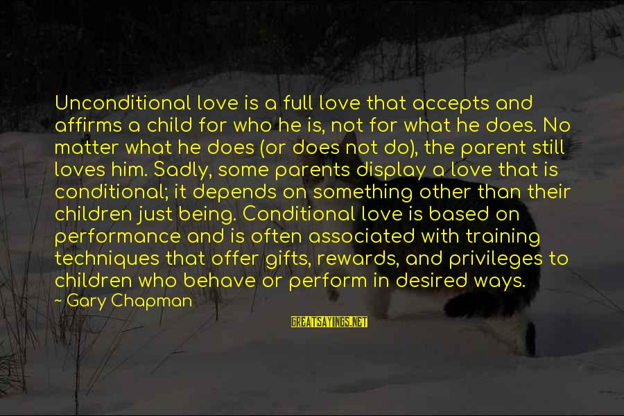 Parents Love For Their Child Sayings By Gary Chapman: Unconditional love is a full love that accepts and affirms a child for who he