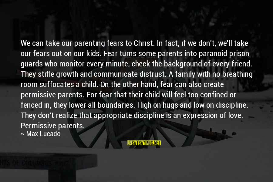 Parents Love For Their Child Sayings By Max Lucado: We can take our parenting fears to Christ. In fact, if we don't, we'll take