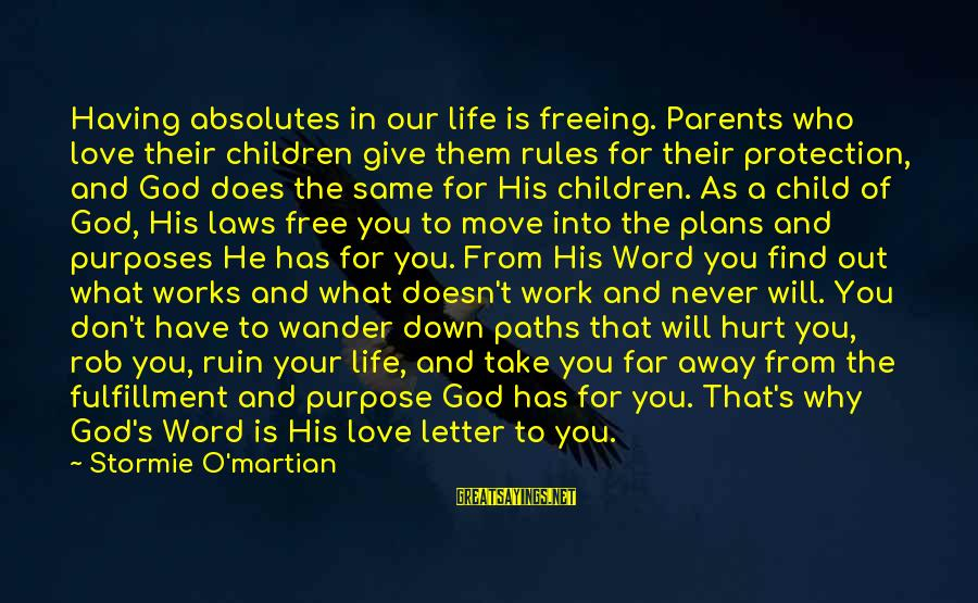 Parents Love For Their Child Sayings By Stormie O'martian: Having absolutes in our life is freeing. Parents who love their children give them rules