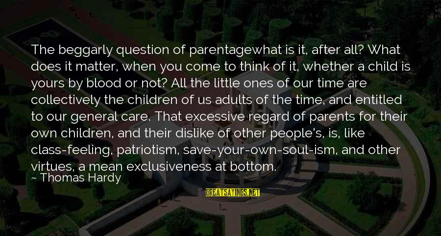 Parents Love For Their Child Sayings By Thomas Hardy: The beggarly question of parentagewhat is it, after all? What does it matter, when you