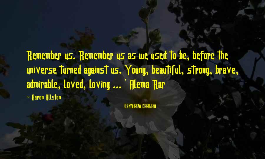 Parents Not Letting Go Sayings By Aaron Allston: Remember us. Remember us as we used to be, before the universe turned against us.