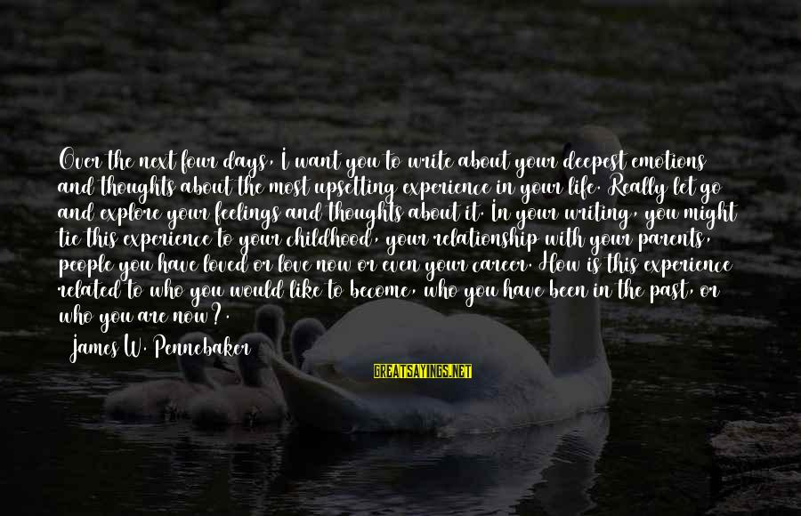 Parents Not Letting Go Sayings By James W. Pennebaker: Over the next four days, I want you to write about your deepest emotions and