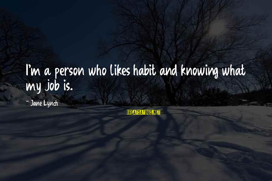 Parents Not Letting Go Sayings By Jane Lynch: I'm a person who likes habit and knowing what my job is.