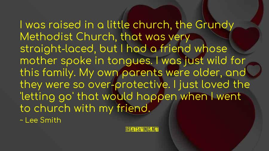 Parents Not Letting Go Sayings By Lee Smith: I was raised in a little church, the Grundy Methodist Church, that was very straight-laced,