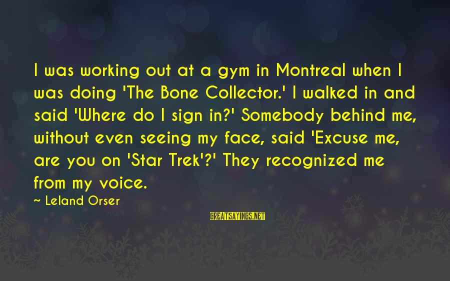 Parents Not Letting Go Sayings By Leland Orser: I was working out at a gym in Montreal when I was doing 'The Bone