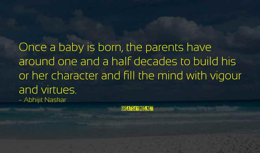 Parents Quotes And Sayings By Abhijit Naskar: Once a baby is born, the parents have around one and a half decades to