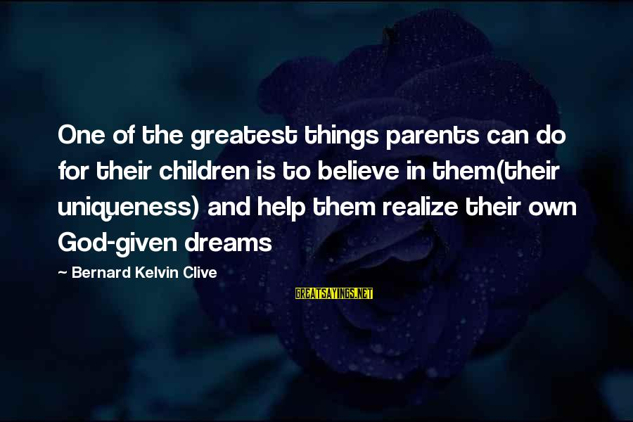 Parents Quotes And Sayings By Bernard Kelvin Clive: One of the greatest things parents can do for their children is to believe in