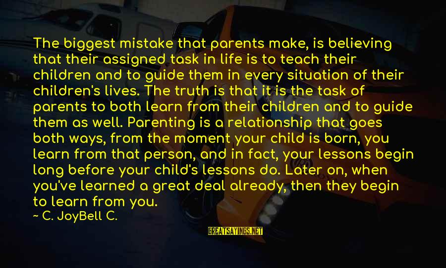 Parents Quotes And Sayings By C. JoyBell C.: The biggest mistake that parents make, is believing that their assigned task in life is
