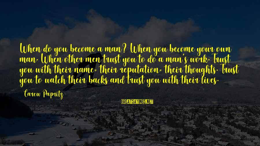 Parents Quotes And Sayings By Carew Papritz: When do you become a man? When you become your own man. When other men