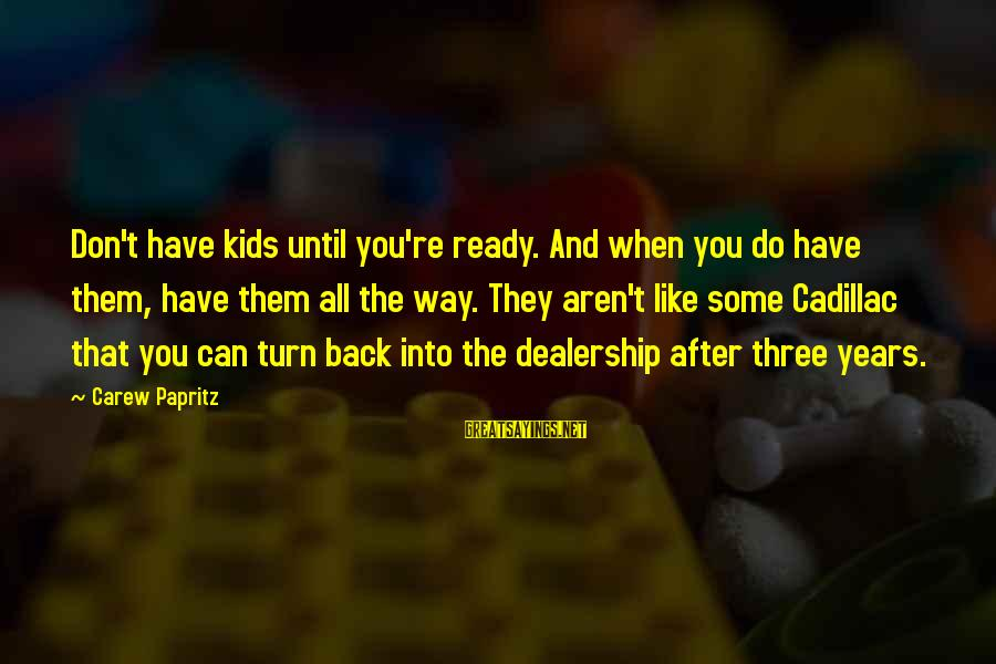 Parents Quotes And Sayings By Carew Papritz: Don't have kids until you're ready. And when you do have them, have them all