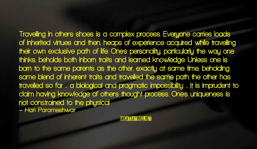 Parents Quotes And Sayings By Hari Parameshwar: Travelling in other's shoes is a complex process. Everyone carries loads of inherited virtues and