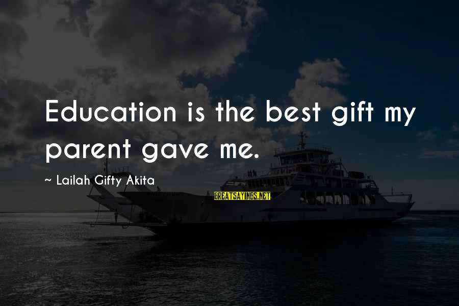 Parents Quotes And Sayings By Lailah Gifty Akita: Education is the best gift my parent gave me.