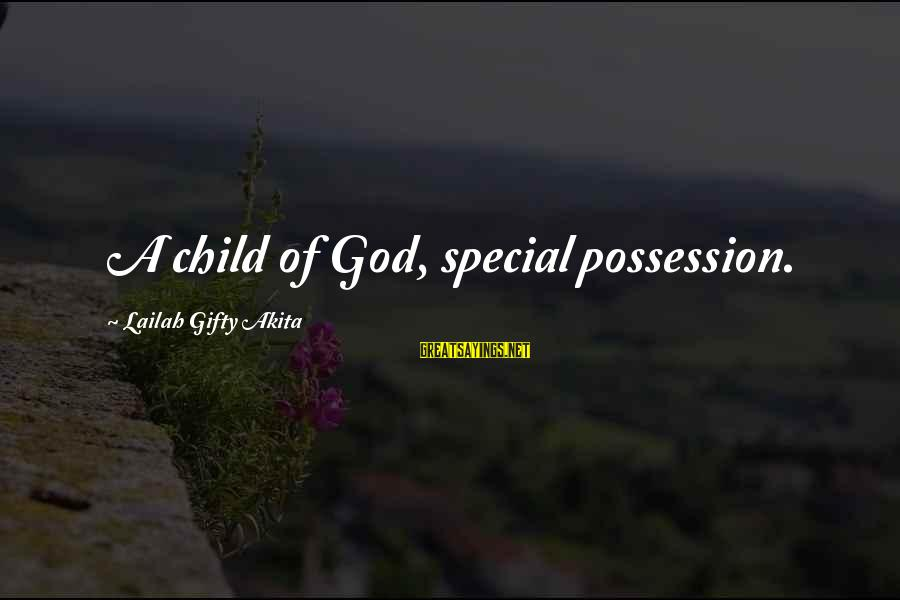 Parents Quotes And Sayings By Lailah Gifty Akita: A child of God, special possession.