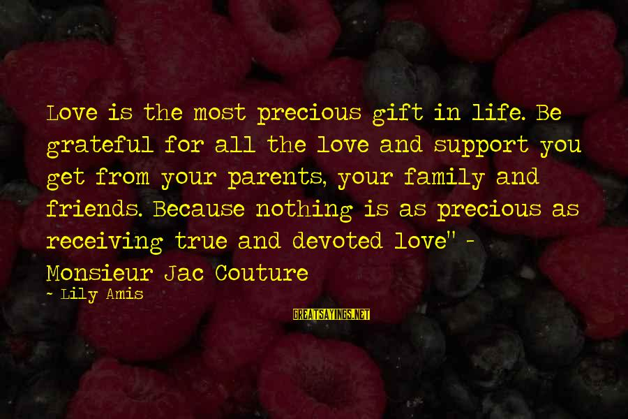Parents Quotes And Sayings By Lily Amis: Love is the most precious gift in life. Be grateful for all the love and