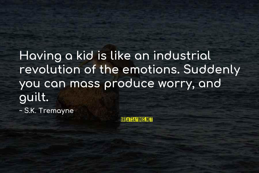 Parents Quotes And Sayings By S.K. Tremayne: Having a kid is like an industrial revolution of the emotions. Suddenly you can mass