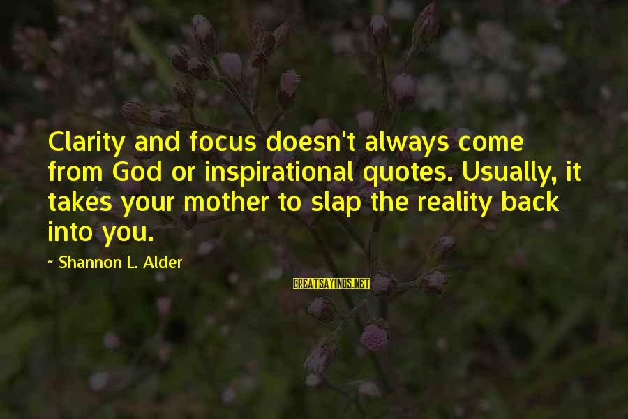 Parents Quotes And Sayings By Shannon L. Alder: Clarity and focus doesn't always come from God or inspirational quotes. Usually, it takes your