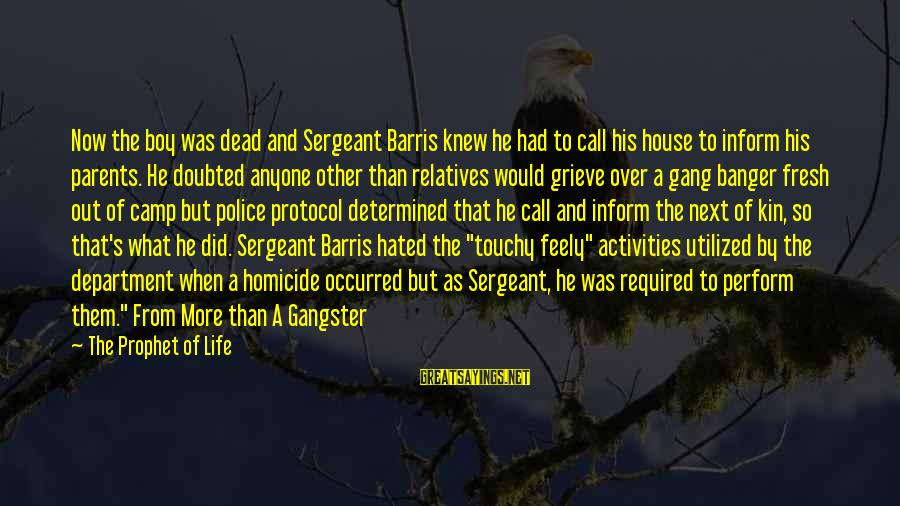 Parents Quotes And Sayings By The Prophet Of Life: Now the boy was dead and Sergeant Barris knew he had to call his house