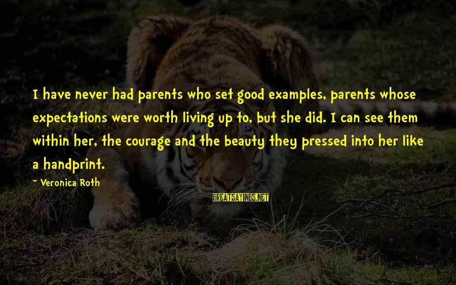 Parents Quotes And Sayings By Veronica Roth: I have never had parents who set good examples, parents whose expectations were worth living