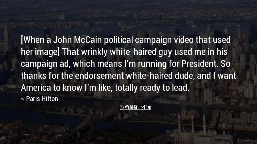 Paris Hilton Sayings: [When a John McCain political campaign video that used her image] That wrinkly white-haired guy