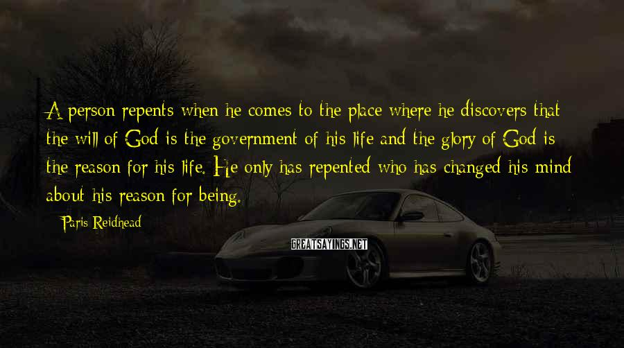 Paris Reidhead Sayings: A person repents when he comes to the place where he discovers that the will