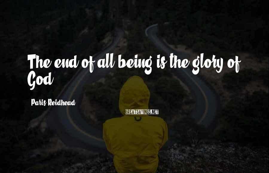 Paris Reidhead Sayings: The end of all being is the glory of God.
