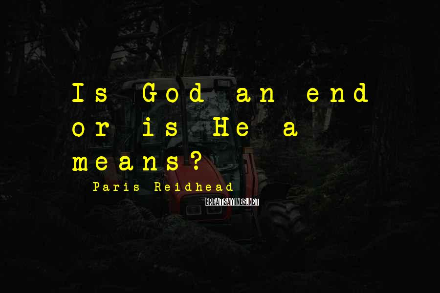 Paris Reidhead Sayings: Is God an end or is He a means?