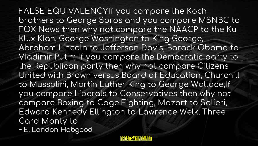 Paris Texas Sayings By E. Landon Hobgood: FALSE EQUIVALENCYIf you compare the Koch brothers to George Soros and you compare MSNBC to