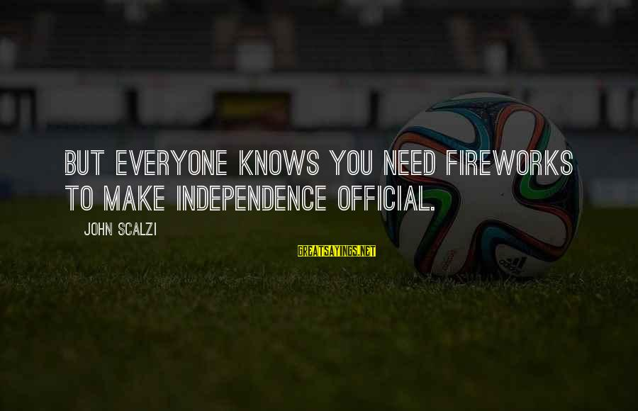 Parks And Recreation Season 3 Episode 14 Sayings By John Scalzi: But everyone knows you need fireworks to make independence official.