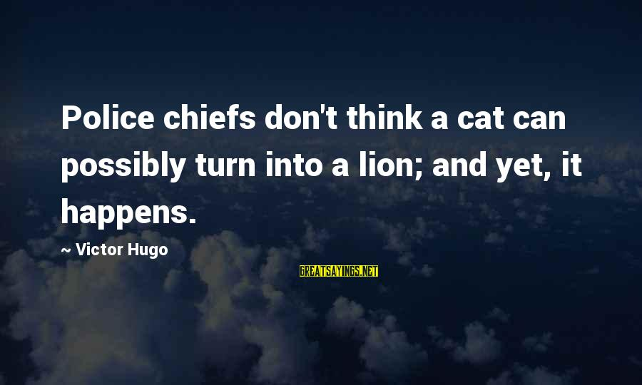 Parks And Recreation Season 3 Episode 14 Sayings By Victor Hugo: Police chiefs don't think a cat can possibly turn into a lion; and yet, it