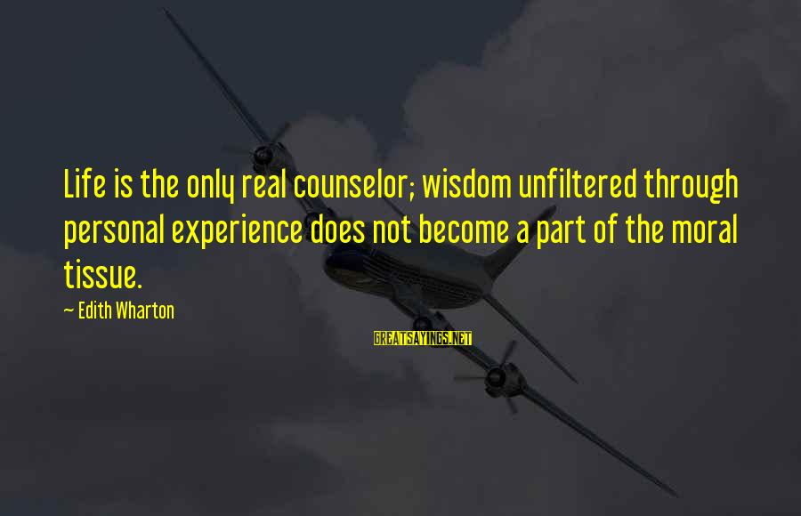 Parsecute Sayings By Edith Wharton: Life is the only real counselor; wisdom unfiltered through personal experience does not become a