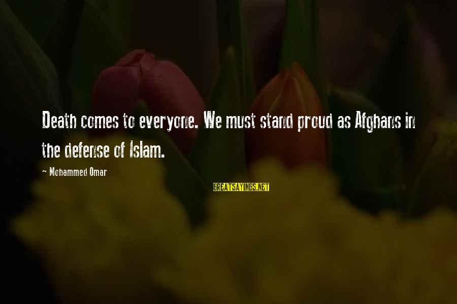 Parsecute Sayings By Mohammed Omar: Death comes to everyone. We must stand proud as Afghans in the defense of Islam.
