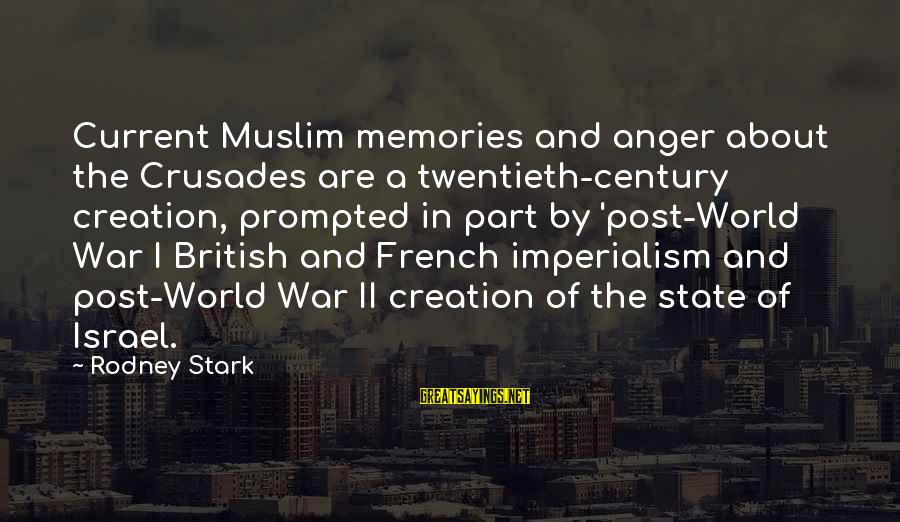 Parsecute Sayings By Rodney Stark: Current Muslim memories and anger about the Crusades are a twentieth-century creation, prompted in part