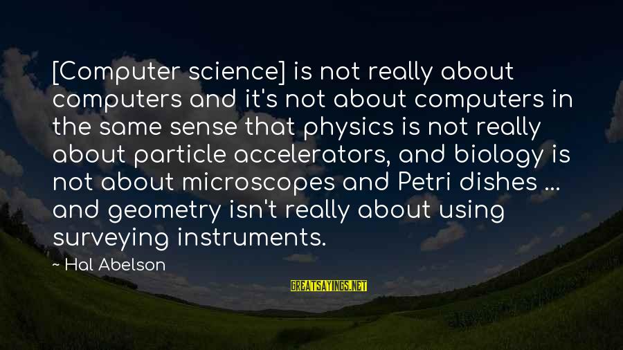 Particle Physics Sayings By Hal Abelson: [Computer science] is not really about computers and it's not about computers in the same